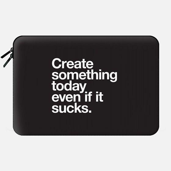 Create something today even if it sucks - Macbook Sleeve