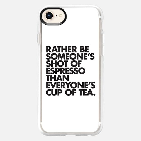 Rather Be Someone's Shot of Espresso Than Everyone's Cup of Tea - Snap Case