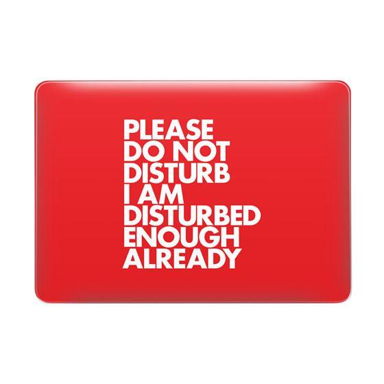 PLEASE DO NOT DISTURB I AM DISTURBED ENOUGH ALREADY