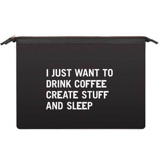 MacBook Air 11 Sleeves - I just want to drink coffee create stuff and sleep
