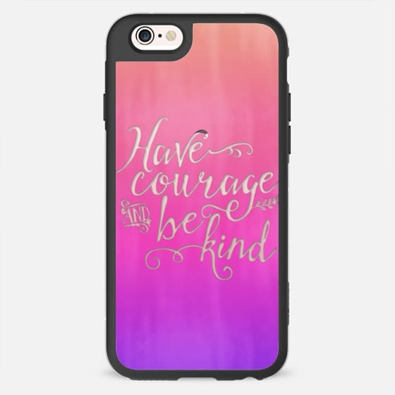 Have Courage and Be Kind 01 - New Standard Case