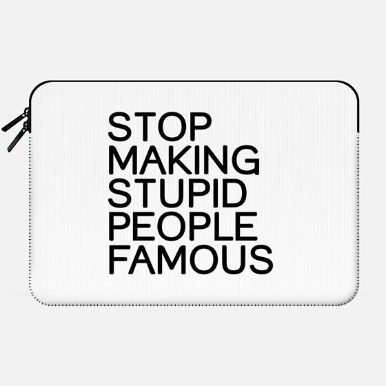 Stop making stupid people famous - Macbook Sleeve