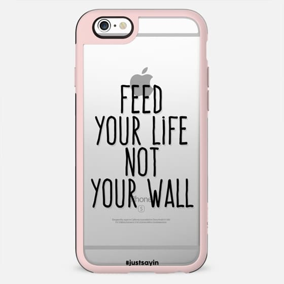 Feed your life not your wall