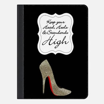 "iPad Pro 9.7"" Case Keep your head, heels and standards high"