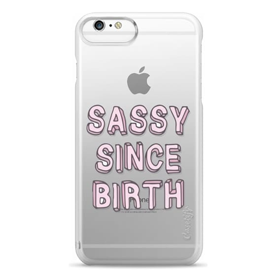 iPhone 6 Plus Cases - Sassy Since Birth Girl Quote