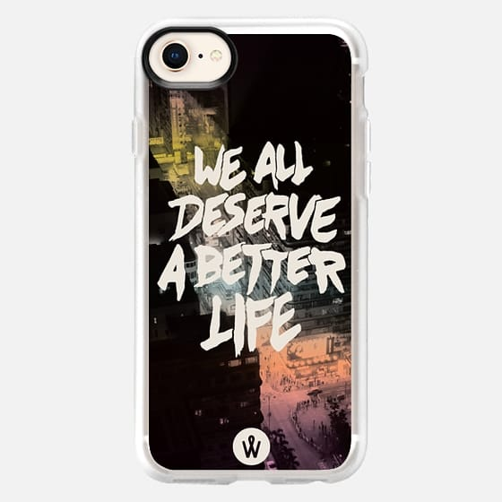 PHOTO QUOTE - We All Deserve A Better Life - Snap Case