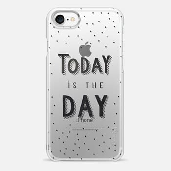 iPhone 7 Case TODAY IS THE DAY transparent