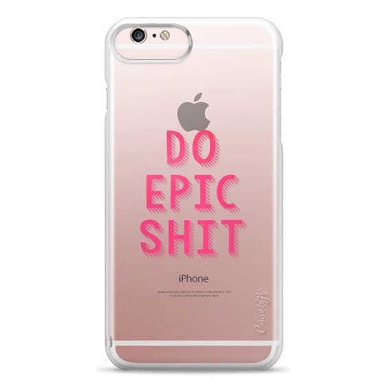 iPhone 6s Plus Cases - DO EPIC SHIT transparent