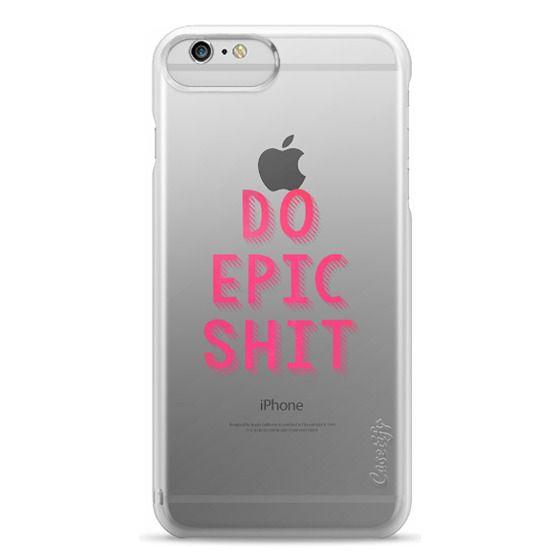 iPhone 6 Plus Cases - DO EPIC SHIT transparent