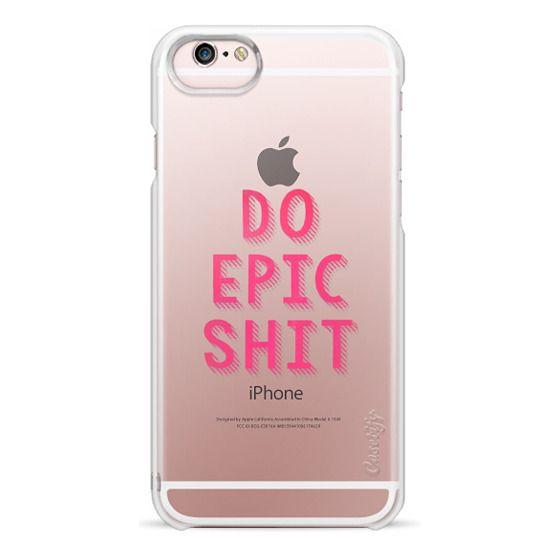 iPhone 6s Cases - DO EPIC SHIT transparent