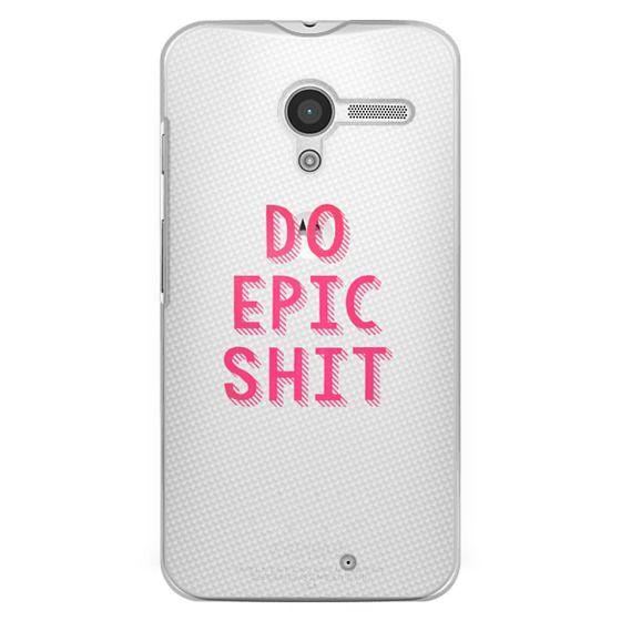 Moto X Cases - DO EPIC SHIT transparent