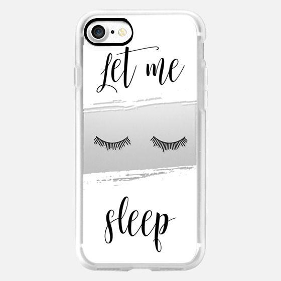 """Let Me Sleep"" Transparent Eyes Black White Sleep Chic Calligraphy Quote -"