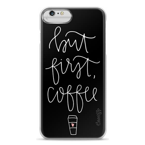 iPhone 6 Plus Cases - but first coffee - black + mug