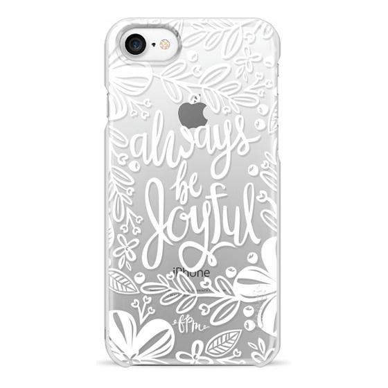 iPhone 7 Cases - Always Be Joyful - White