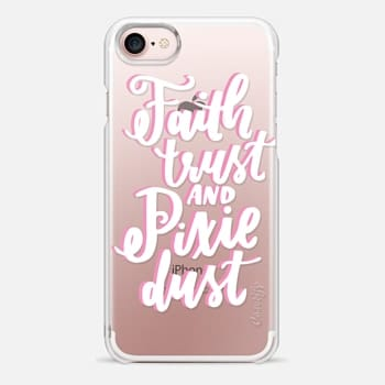 iPhone 7 Case Faith Trust and Pixie Dust