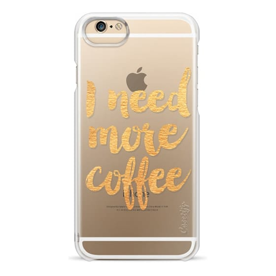 iPhone 6s Cases - I need more coffee gold