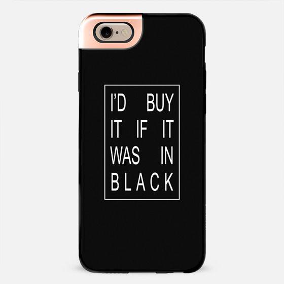 I'D BUY IT IF IT WAS IN BLACK  -