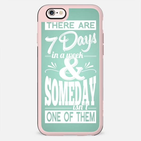 The Are 7 Days in a Week & Someday isn't One of Them - mint - New Standard Case