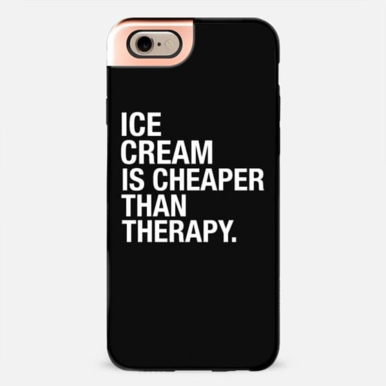 ICE CREAM IS CHEAPER THAN THERAPY -