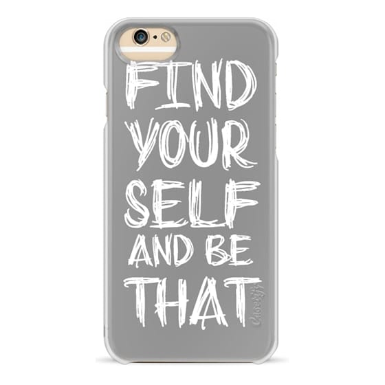 iPhone 6s Plus Cases - Find Yourself And Be That Gray and White
