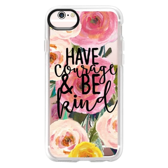 iPhone 6s Cases - Have Courage and Be Kind Floral