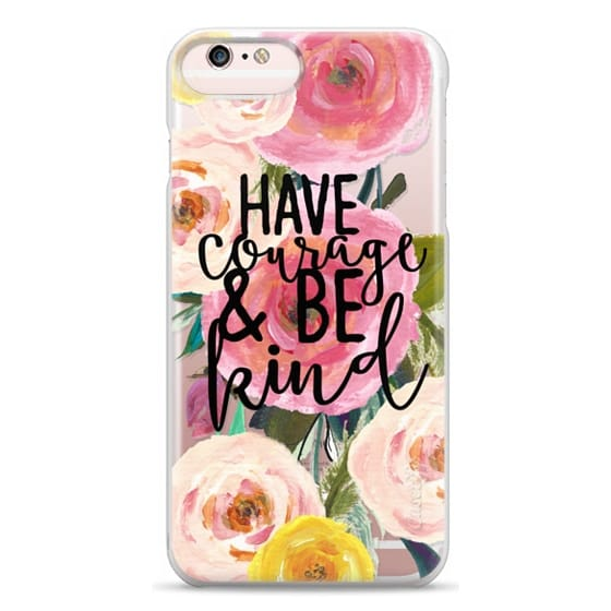 iPhone 6s Plus Cases - Have Courage and Be Kind Floral