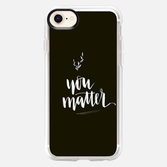 You Matter - White on Black - Snap Case