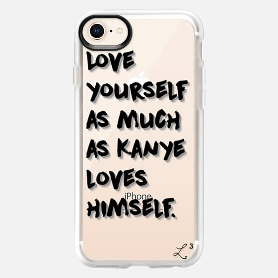 Love Yourself As Much As Kanye Loves Himself - Snap Case