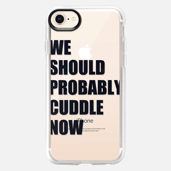 We Should Probably Cuddle Now - Transparent - Snap Case