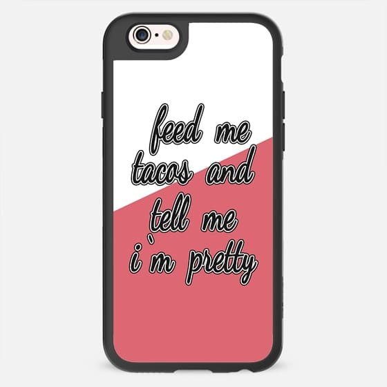 """""""Feed Me Tacos and Tell me I'm Pretty"""" Typography in Black and White on Girly Pink -"""
