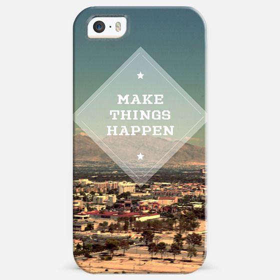 MAKE THINGS HAPPEN -