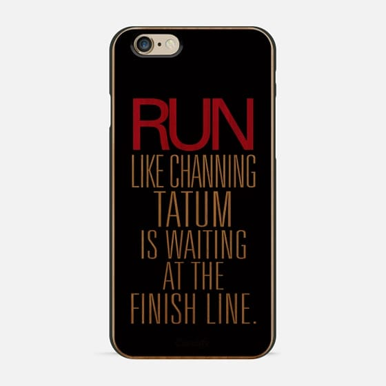 Run like Channing Tatum is Waiting at the Finish Line -