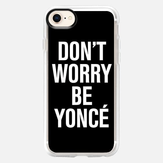 Don't Worry Be Yoncé Typography - Snap Case