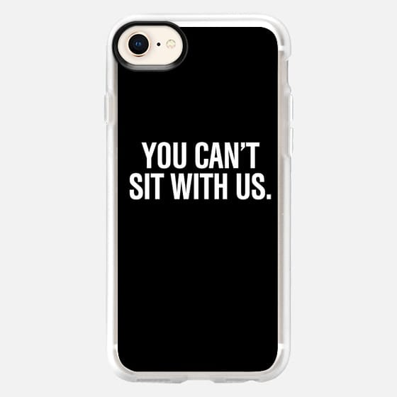 You can't sit with us. - Snap Case