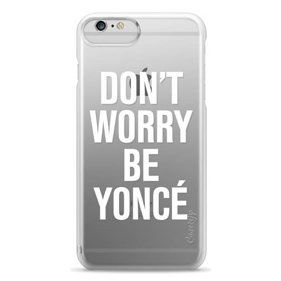 iPhone 6 Plus Cases - Don't Worry Be Yoncé Transparent Typography
