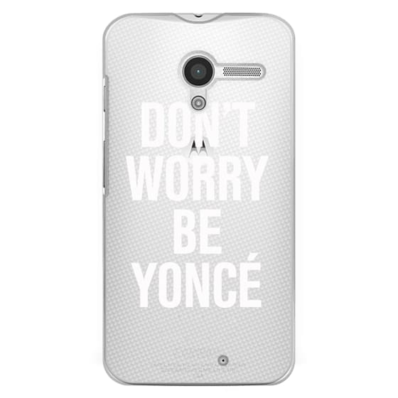 Moto X Cases - Don't Worry Be Yoncé Transparent Typography