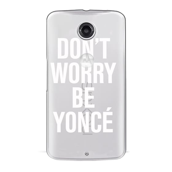 Nexus 6 Cases - Don't Worry Be Yoncé Transparent Typography