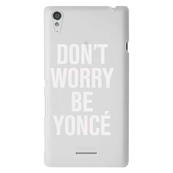 Sony T3 Cases - Don't Worry Be Yoncé Transparent Typography