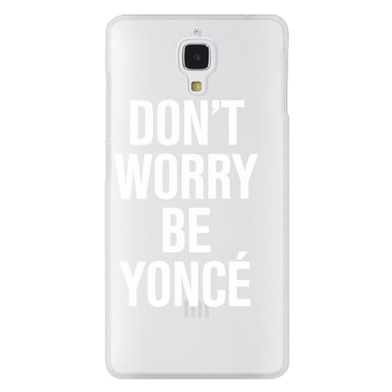 Xiaomi 4 Cases - Don't Worry Be Yoncé Transparent Typography