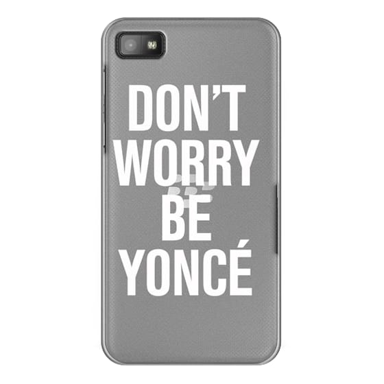 Blackberry Z10 Cases - Don't Worry Be Yoncé Transparent Typography