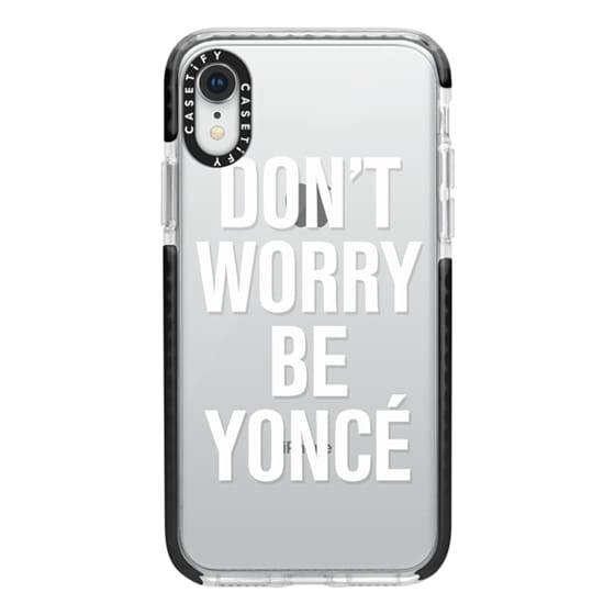 iPhone XR Cases - Don't Worry Be Yoncé Transparent Typography
