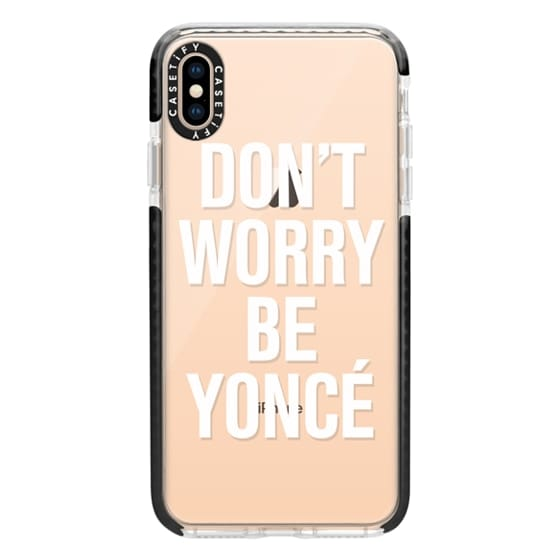 iPhone XS Max Cases - Don't Worry Be Yoncé Transparent Typography