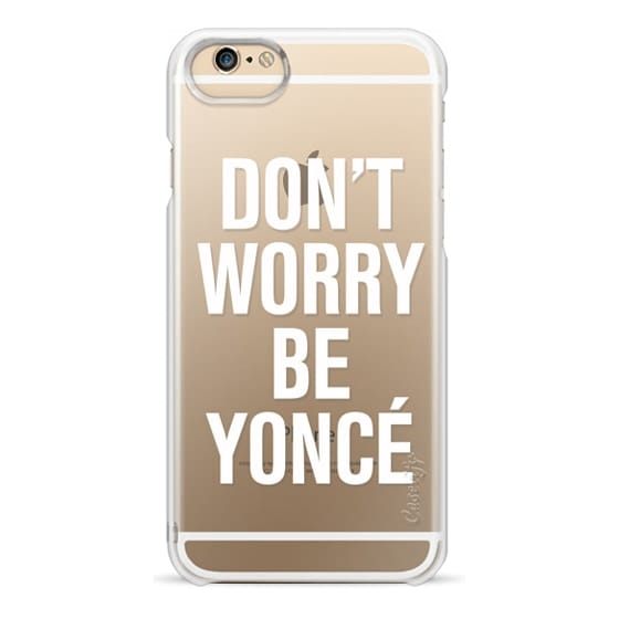 iPhone 6 Cases - Don't Worry Be Yoncé Transparent Typography