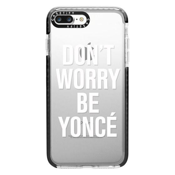 iPhone 7 Plus Cases - Don't Worry Be Yoncé Transparent Typography