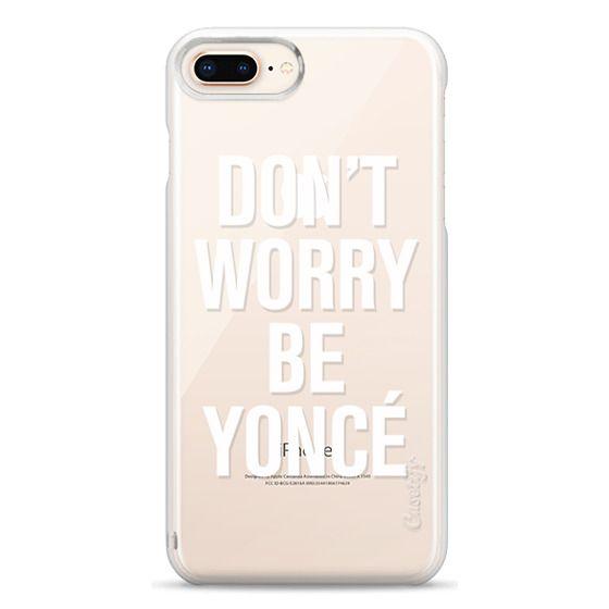iPhone 8 Plus Cases - Don't Worry Be Yoncé Transparent Typography