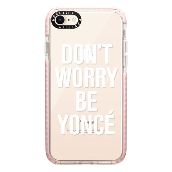 iPhone 8 Cases - Don't Worry Be Yoncé Transparent Typography
