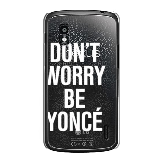 Nexus 4 Cases - Don't Worry Be Yoncé Transparent Typography