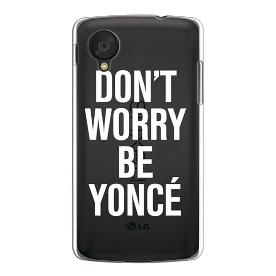 Nexus 5 Cases - Don't Worry Be Yoncé Transparent Typography