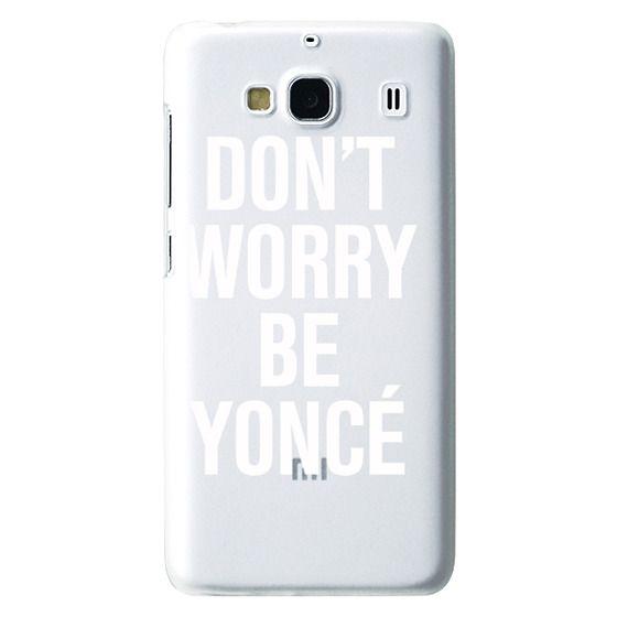 Redmi 2 Cases - Don't Worry Be Yoncé Transparent Typography
