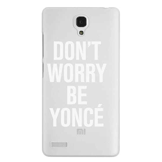 Redmi Note Cases - Don't Worry Be Yoncé Transparent Typography
